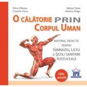 O calatorie prin corpul uman. Editie revizuita - Silvia Olteanu, Camelia Voicu, Iuliana Tanur, Adriana Neagu imagine librariadelfin.ro