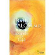 Privind soarele in fata - Irvin D. Yalom