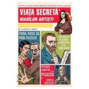 Viata secreta a marilor artisti - Elizabeth Lunday