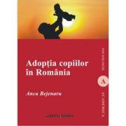 Adoptia copiilor in Romania - Anca Bejenaru imagine librariadelfin.ro