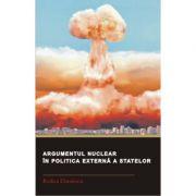 Argumentul nuclear in politica externa a statelor - Rodica Dinulescu imagine librariadelfin.ro