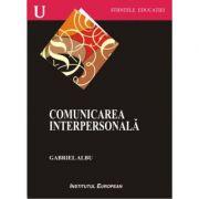 Comunicarea interpersonala - Gabriel Albu imagine librariadelfin.ro