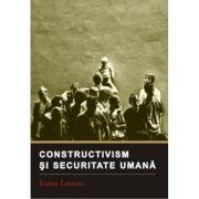 Constructivism si securitate umana - Ioana Leucea imagine librariadelfin.ro