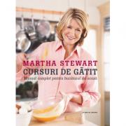 Cursuri de gatit. Manual complet pentru bucatarul de acasa - Martha Stewart