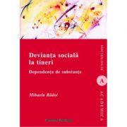 Devianta sociala la tineri. Dependenta de substante - Mihaela Radoi imagine librariadelfin.ro