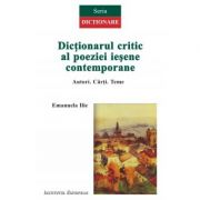 Dictionarul critic al poeziei iesene contemporane. Autori. Carti. Teme - Emanuela Ilie