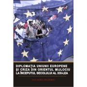 Diplomatia Uniunii Europene si criza din Orientul Mijlociu la inceputul secolului al XXI-lea - Ana-Maria Bolborici imagine librariadelfin.ro