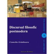 Discursul filosofic postmodern - Camelia Gradinaru