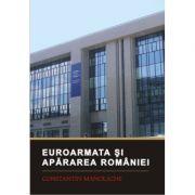 Euroarmata si apararea Romaniei - Constantin Manolache imagine librariadelfin.ro
