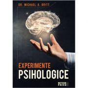 Experimente psihologice - Michael A. Britt imagine librariadelfin.ro