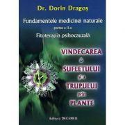 Fundamentele medicinei naturale, partea II-a. Vindecarea sufletului si a trupului prin plante - Dorin Dragos imagine librariadelfin.ro