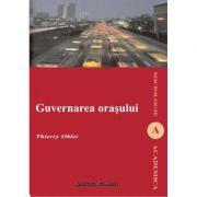 Guvernarea orasului - Thierry Oblet imagine librariadelfin.ro