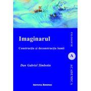 Imaginarul. Constructia si deconstructia lumii - Dan-Gabriel Simbotin