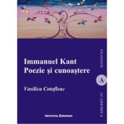 Immanuel Kant. Poezie si cunoastere - Vasilica Cotoflea