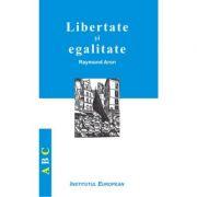 Libertate si egalitate - Raymond Aron imagine librariadelfin.ro