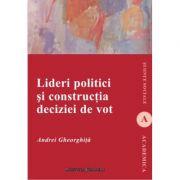 Lideri politici si constructia deciziei de vot - Andrei Gheorghita imagine librariadelfin.ro