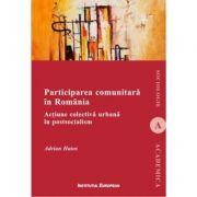 Participarea comunitara in Romania. Actiune colectiva urbana in postsocialism - Adrian Hatos imagine librariadelfin.ro