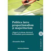 Politica intre proportionalism si majoritarism - Alexandru Radu imagine librariadelfin.ro