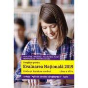 Pregatire pentru Evaluarea Nationala 2019 Limba si literatura romana pentru clasa a 8-a. Sinteze, aplicatii corelate competentelor, teste - Florin Ion