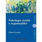 Psihologia sociala a organizatiilor - Claude Louche imagine librariadelfin.ro