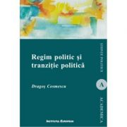 Regim politic si tranzitie politica - Dragos Cosmescu imagine librariadelfin.ro