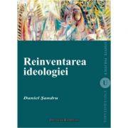 Reinventarea ideologiei - Daniel Sandru imagine librariadelfin.ro
