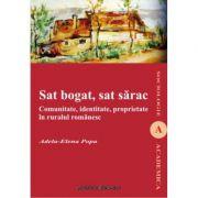Sat bogat, sat sarac. Comunitate, identitate, proprietate in ruralul romanesc - Adela-Elena Popa
