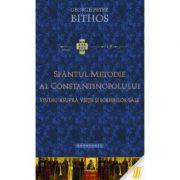 Sfantul Metodie al Constantinopolului. Studiu asupra vietii si scrierilor sale - George Peter Bithos