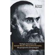 Teologia chenotica a lui Antonie Bloom, Mitropolitul Surojului, din perspectiva antropologica - Pr. Roman Rytsar