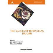 The Values of the Romanians 1993-2006 - Bogdan Voicu, Malina Voicu imagine librariadelfin.ro