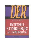 Dictionarul Etimologic al Limbii Romane (DER) - Alexandru Cioranescu