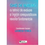 Ghid de nursing cu tehnici de evaluare si ingrijiri corespunzatoare nevoilor fundamentale (Lucretia Titirca) imagine librariadelfin.ro