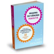 Masina De Vanzari Perfecta. Cum Sa-ti Turbopropulsezi Afacerea Aplicand Neintrerupt 12 Strategii-cheie - Chet Holmes