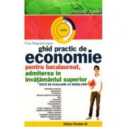 Ghid practic de Economie pentru Bacalaureat - admitere in invatamantul superior - Ed. Paralela 45 imagine librariadelfin.ro