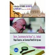 "Intre ""Societatea lui Iisus"" si... fotbal. Papa Francisc, un Suveran Pontif de tip nou - Vladimir Duca"