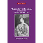 Queen Marie of Romania CONFESSIONS February 1914 - March 1927 - Sorin Cristescu