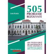 505 probleme rezolvate din testele-grila de matematica pentru admiterea la Universitatea Tehnica din Cluj-Napoca - Liviu Vlaicu imagine librariadelfin.ro