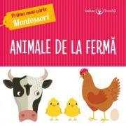 Prima mea carte Montessori. Animale de la ferma - Iuliana Ionescu