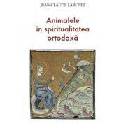 Animalele in spiritualitatea ortodoxa - Jean-Claude Larchet