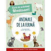 Carte de activitati Montessori. Animale de la ferma. Contine peste 75 de autocolante - Chiara Piroddi, Agnese Baruzzi