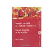 Inertie sociala in spatiul romanesc / Social Inertia In Romania. Deschideri pentru o analiza functionala a comunitatilor / Contributions for a Functio imagine librariadelfin.ro