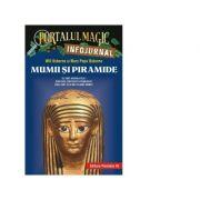 Mumii si piramide. Infojurnal. Ce sunt hieroglifele. Cum erau construite piramidele. Care sunt cele mai celebre mumii - Mary Pope Osborne, Will Osborn