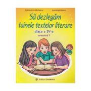 Sa dezlegam tainele textelor literare Clasa 4. Semestrul 1 (A) - Carmen Iordachescu, Luminita Minca imagine librariadelfin.ro