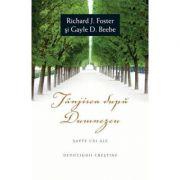 Tanjirea dupa Dumnezeu - Richard J. Foster, Gayle D. Beebe