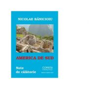 America de Sud: note de calatorie. Versuri - Nicolae Banicioiu