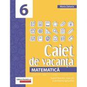 Matematica. Caiet de vacanta. Suport teoretic, exercitii si probleme aplicative. Clasa a VI-a - Maria Zaharia