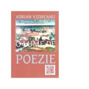 O lume de poezie - Adrian Vizireanu
