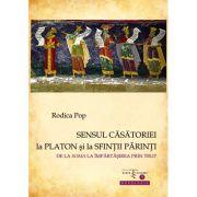 Sensul casatoriei la Platon si la Sfintii Parinti. De la soma la impartasirea prin trup - Rodica Pop