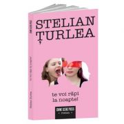 Te voi rapi la noapte! - Stelian Turlea imagine librariadelfin.ro