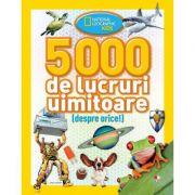 5000 de lucruri uimitoare - National Geographic Kids